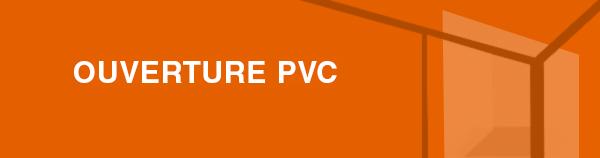 OUVERTURE_PVC